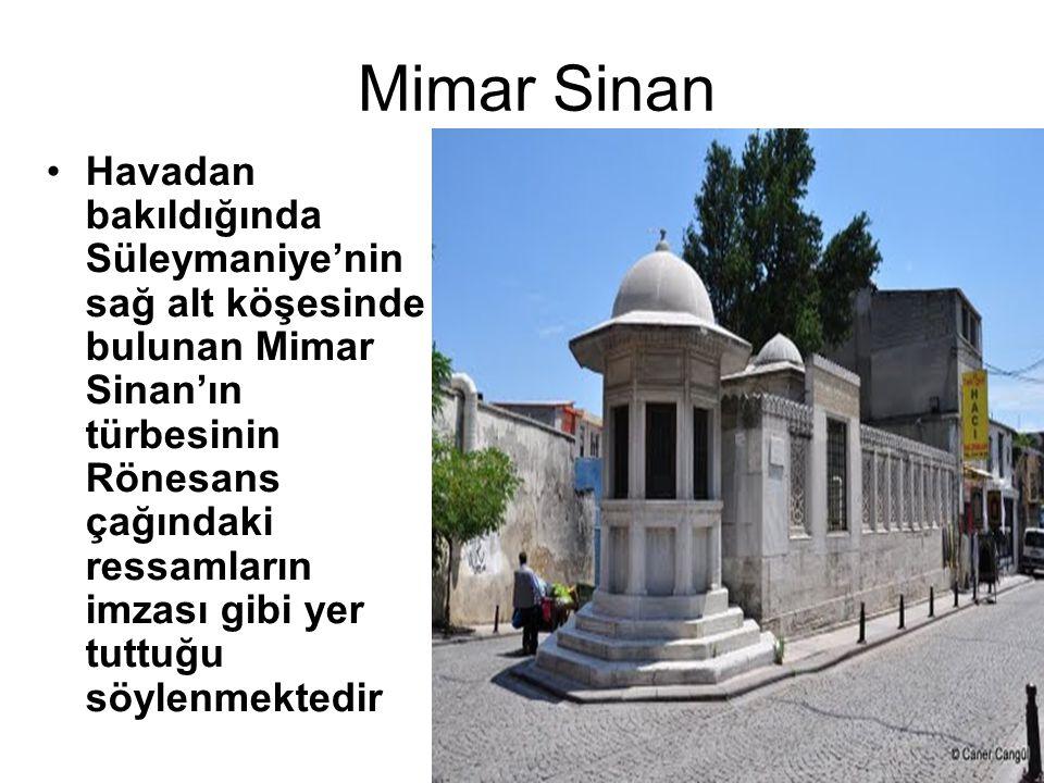 Mimar Sinan Havadan bakıldığında Süleymaniye'nin sağ alt köşesinde bulunan Mimar Sinan'ın türbesinin Rönesans çağındaki ressamların imzası gibi yer tuttuğu söylenmektedir