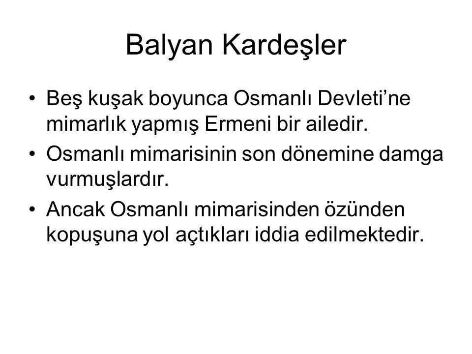 Balyan Kardeşler Beş kuşak boyunca Osmanlı Devleti'ne mimarlık yapmış Ermeni bir ailedir.