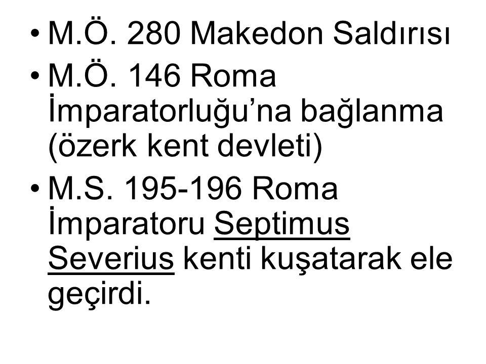 M.Ö.280 Makedon Saldırısı M.Ö. 146 Roma İmparatorluğu'na bağlanma (özerk kent devleti) M.S.