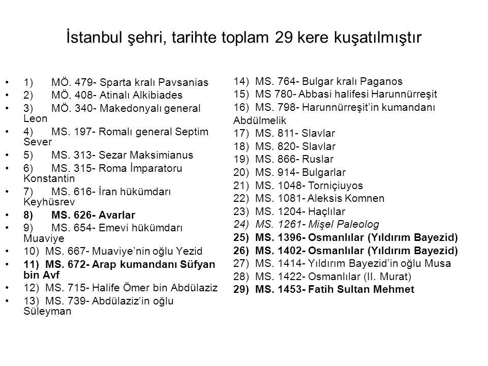 İstanbul şehri, tarihte toplam 29 kere kuşatılmıştır 1) MÖ.