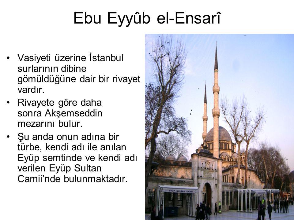 Ebu Eyyûb el-Ensarî Vasiyeti üzerine İstanbul surlarının dibine gömüldüğüne dair bir rivayet vardır.