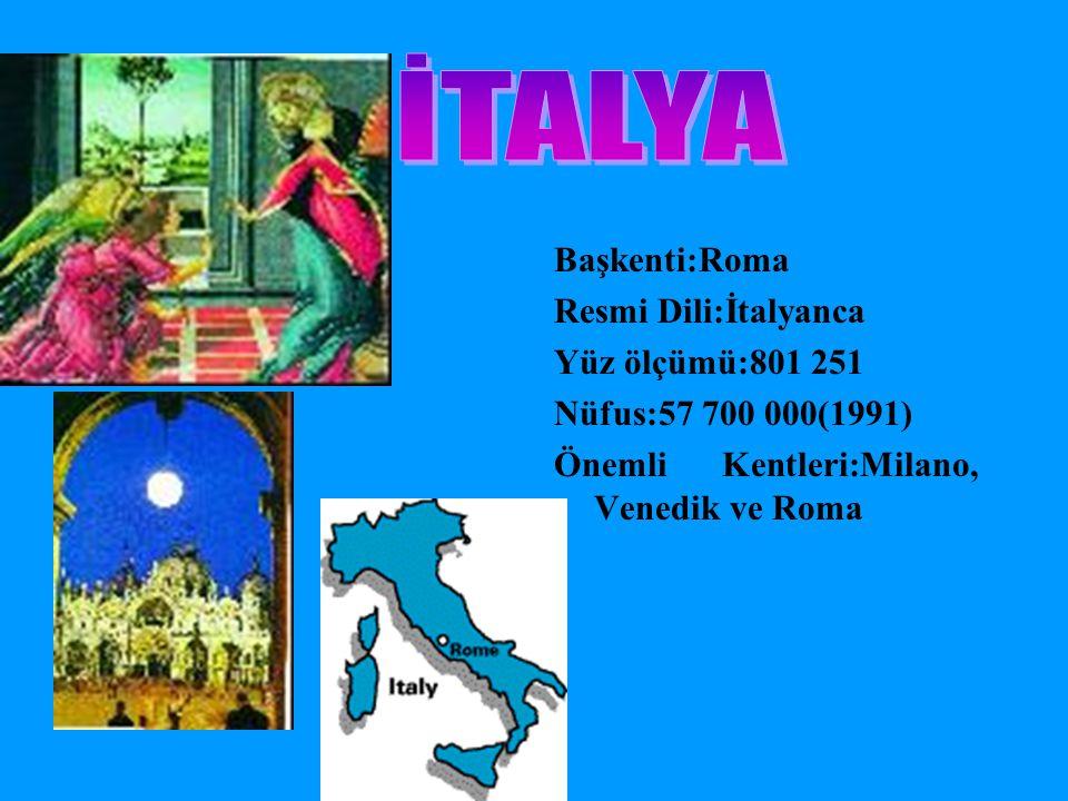 Başkenti:Roma Resmi Dili:İtalyanca Yüz ölçümü:801 251 Nüfus:57 700 000(1991) Önemli Kentleri:Milano, Venedik ve Roma