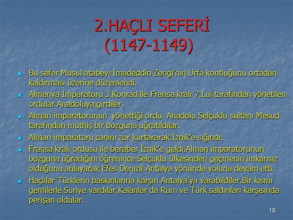 2.HAÇLI SEFERİ (1147-1149) 2.HAÇLI SEFERİ (1147-1149) Bu sefer Musul atabeyi İmadeddin Zengi'nin Urfa kontluğunu ortadan kaldırması üzerine düzenlendi.