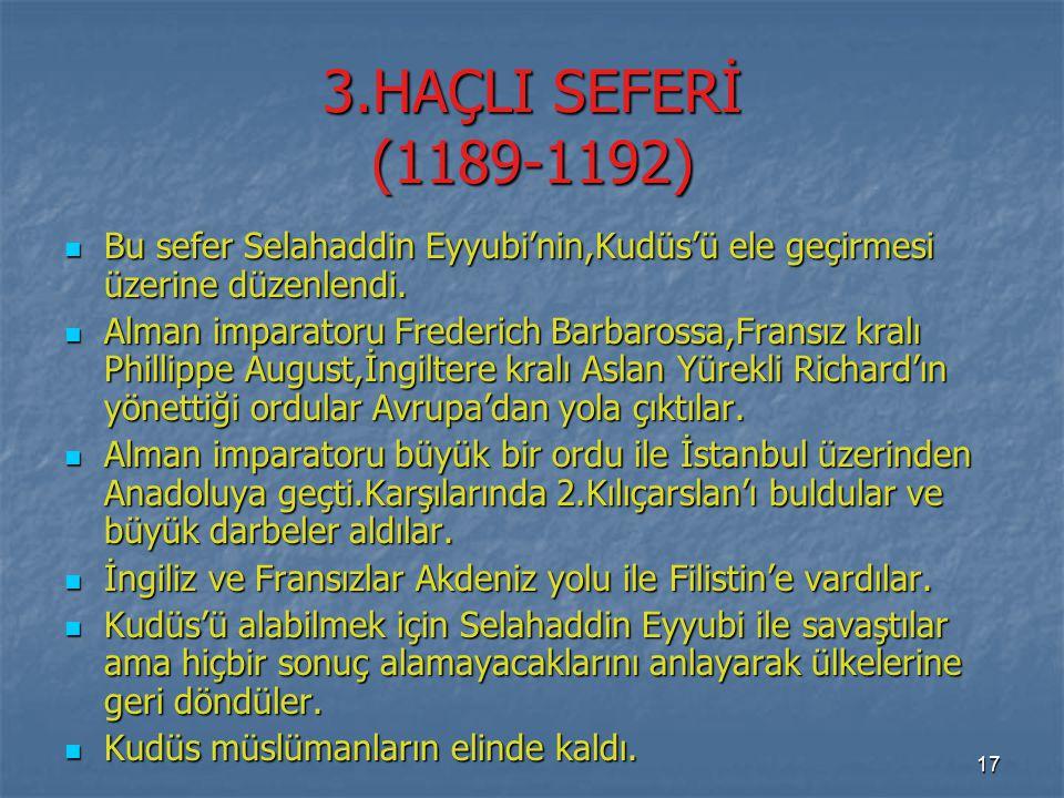 3.HAÇLI SEFERİ (1189-1192) Bu sefer Selahaddin Eyyubi'nin,Kudüs'ü ele geçirmesi üzerine düzenlendi. Bu sefer Selahaddin Eyyubi'nin,Kudüs'ü ele geçirme