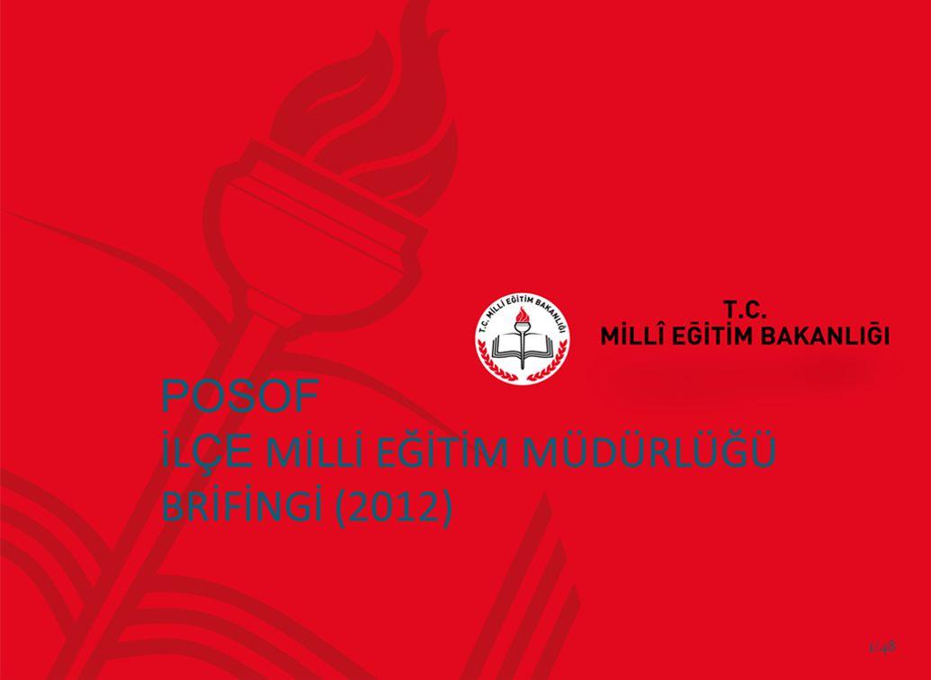 POSOF İL ÇE MİLLİ EĞİTİM MÜDÜRLÜĞÜ BRİFİNGİ (2012) 1/48