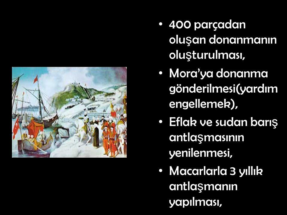 400 parçadan olu ş an donanmanın olu ş turulması, Mora'ya donanma gönderilmesi(yardım engellemek), Eflak ve sudan barı ş antla ş masının yenilenmesi, Macarlarla 3 yıllık antla ş manın yapılması,