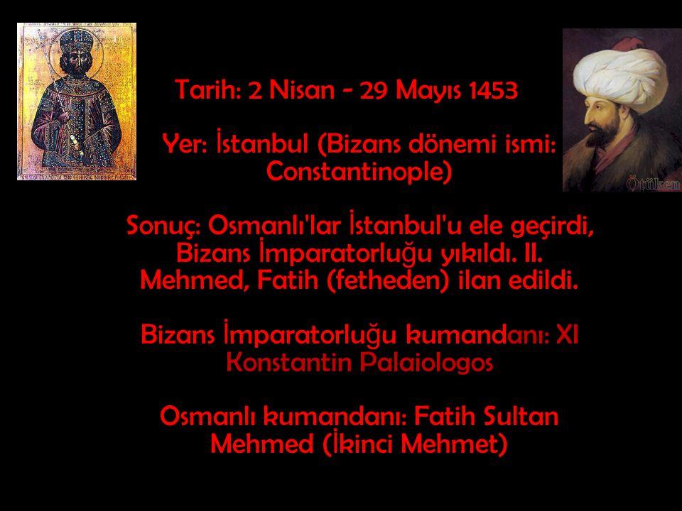 Tarih: 2 Nisan - 29 Mayıs 1453 Yer: İ stanbul (Bizans dönemi ismi: Constantinople) Sonuç: Osmanlı'lar İ stanbul'u ele geçirdi, Bizans İ mparatorlu ğ u