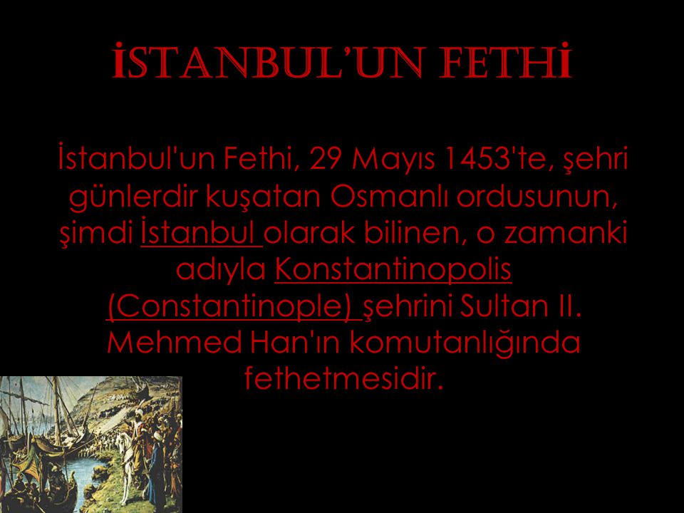 Tarih: 2 Nisan - 29 Mayıs 1453 Yer: İ stanbul (Bizans dönemi ismi: Constantinople) Sonuç: Osmanlı lar İ stanbul u ele geçirdi, Bizans İ mparatorlu ğ u yıkıldı.