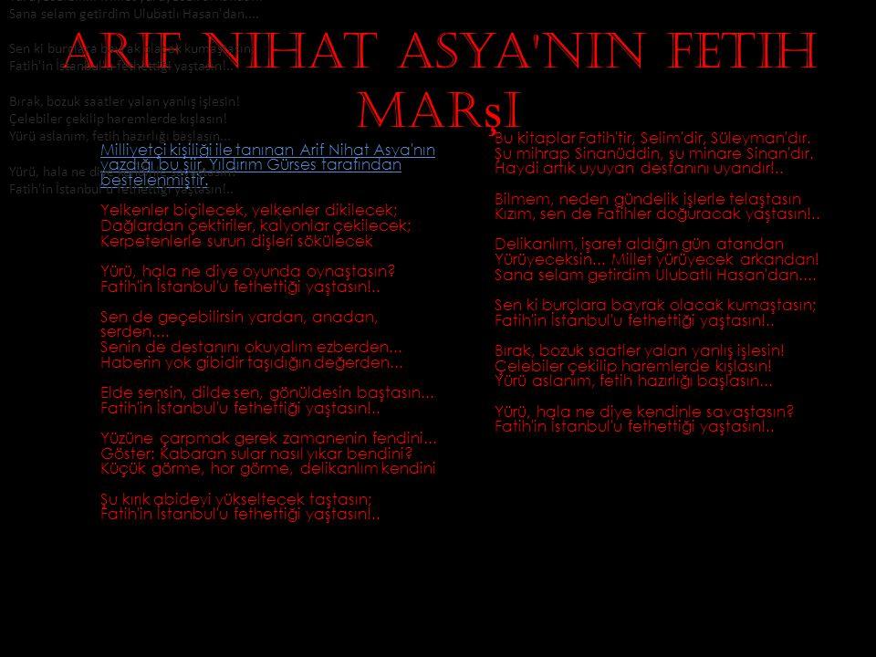 Arif Nihat Asya'nın Fetih Mar ş ı Milliyetçi kişiliği ile tanınan Arif Nihat Asya'nın yazdığı bu şiir, Yıldırım Gürses tarafından bestelenmiştir. Yelk