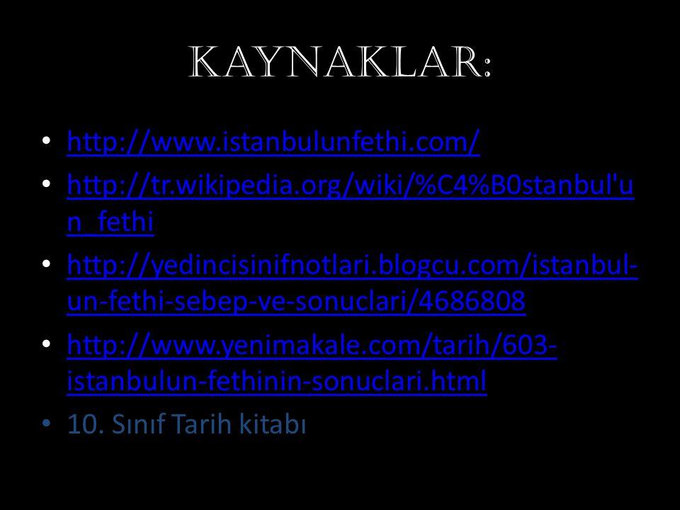 Kaynaklar: http://www.istanbulunfethi.com/ http://tr.wikipedia.org/wiki/%C4%B0stanbul u n_fethi http://tr.wikipedia.org/wiki/%C4%B0stanbul u n_fethi http://yedincisinifnotlari.blogcu.com/istanbul- un-fethi-sebep-ve-sonuclari/4686808 http://yedincisinifnotlari.blogcu.com/istanbul- un-fethi-sebep-ve-sonuclari/4686808 http://www.yenimakale.com/tarih/603- istanbulun-fethinin-sonuclari.html http://www.yenimakale.com/tarih/603- istanbulun-fethinin-sonuclari.html 10.