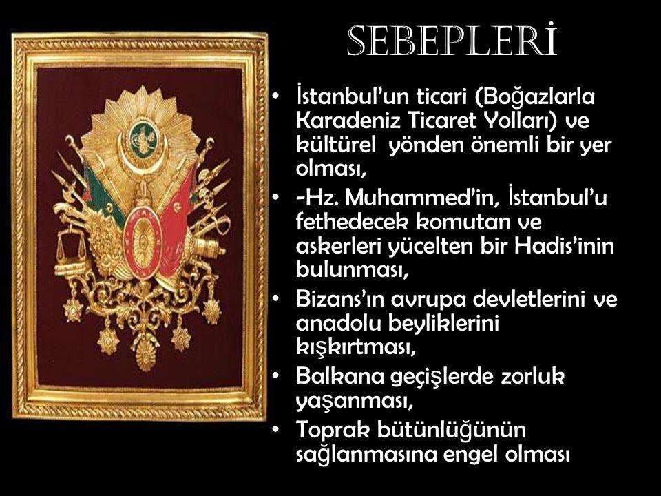 SEBEPLER İ İ stanbul'un ticari (Bo ğ azlarla Karadeniz Ticaret Yolları) ve kültürel yönden önemli bir yer olması, -Hz. Muhammed'in, İ stanbul'u fethed