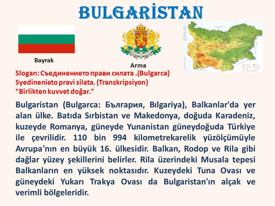 BULGAR İ STAN Bulgaristan (Bulgarca: България, Bılgariya), Balkanlar da yer alan ülke.