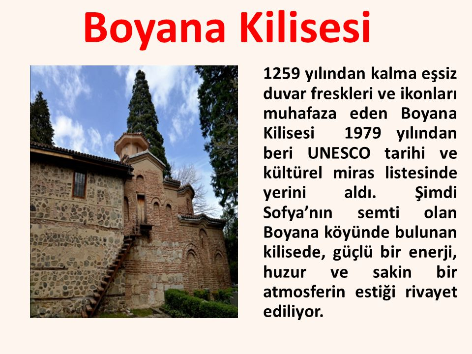 Boyana Kilisesi 1259 yılından kalma eşsiz duvar freskleri ve ikonları muhafaza eden Boyana Kilisesi 1979 yılından beri UNESCO tarihi ve kültürel miras listesinde yerini aldı.