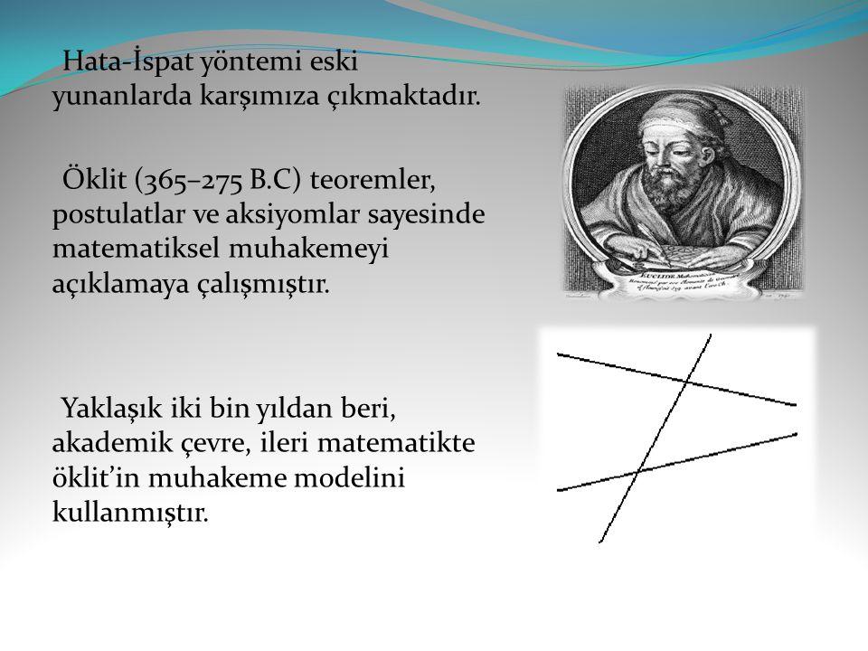 Hata-İspat yöntemi eski yunanlarda karşımıza çıkmaktadır. Öklit (365–275 B.C) teoremler, postulatlar ve aksiyomlar sayesinde matematiksel muhakemeyi a