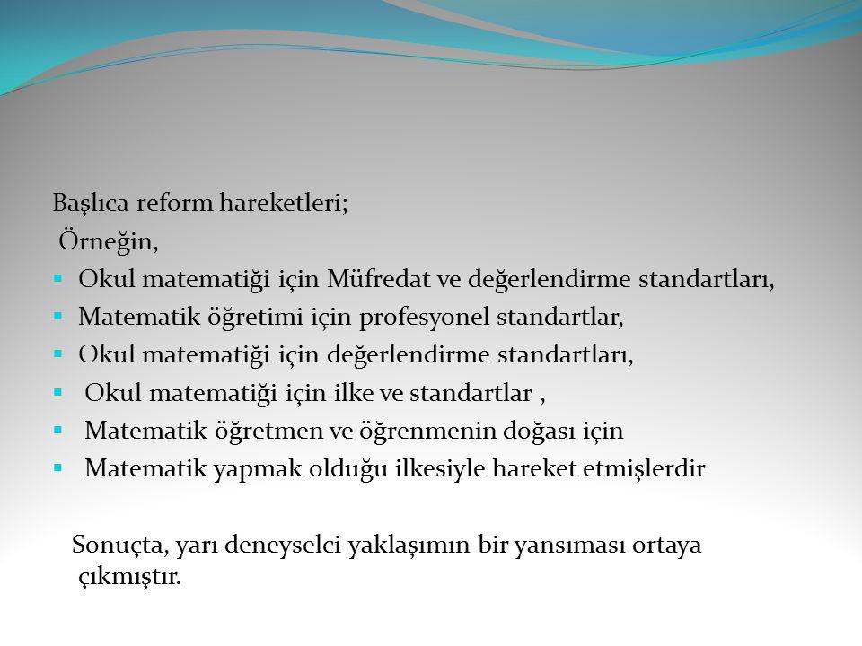 Başlıca reform hareketleri; Örneğin,  Okul matematiği için Müfredat ve değerlendirme standartları,  Matematik öğretimi için profesyonel standartlar,