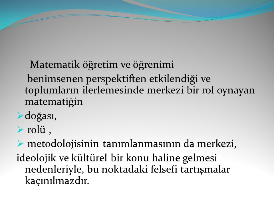 Matematik için metodolojik bir temel geliştirme girişimleri,  matematiğin tüm bilimlerin en mükemmeli (Lakatos, 1986, p.31),  tüm bilimlerin anası (Mura, 1995, p.
