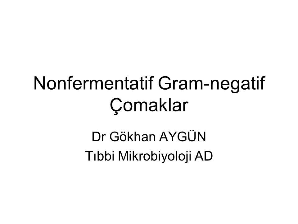 Nonfermentatif Gram-negatif Çomaklar Dr Gökhan AYGÜN Tıbbi Mikrobiyoloji AD