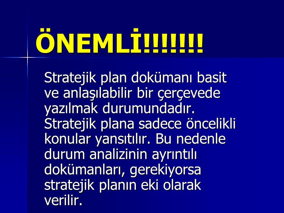ÖNEMLİ!!!!!!! Stratejik plan dokümanı basit ve anlaşılabilir bir çerçevede yazılmak durumundadır. Stratejik plana sadece öncelikli konular yansıtılır.