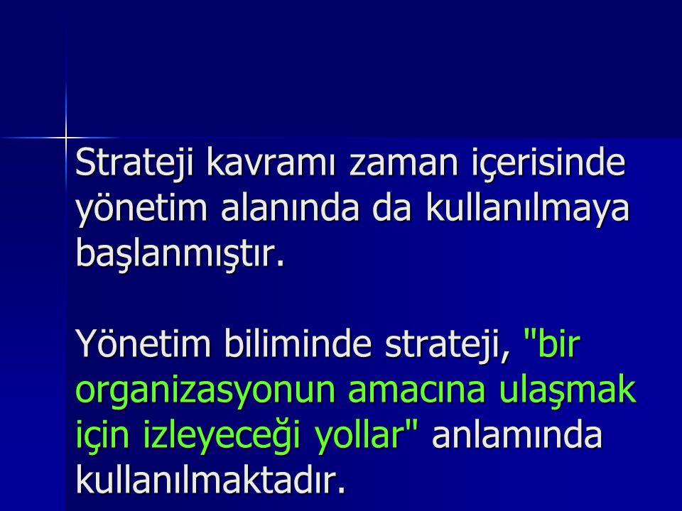 Strateji kavramı zaman içerisinde yönetim alanında da kullanılmaya başlanmıştır. Yönetim biliminde strateji,