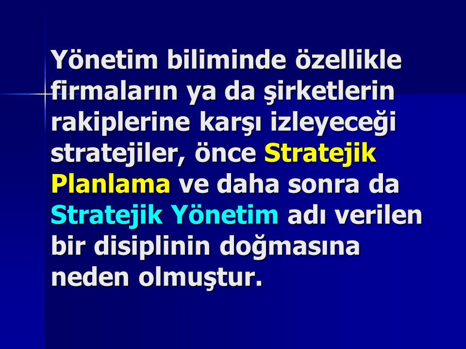 Yönetim biliminde özellikle firmaların ya da şirketlerin rakiplerine karşı izleyeceği stratejiler, önce Stratejik Planlama ve daha sonra da Stratejik