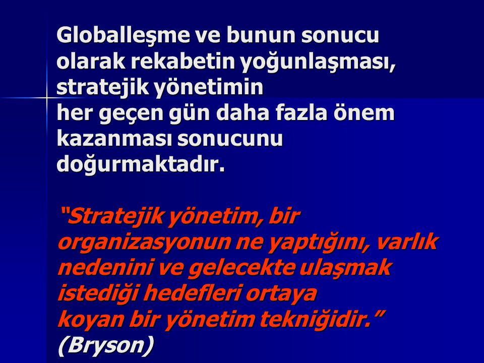 """Globalleşme ve bunun sonucu olarak rekabetin yoğunlaşması, stratejik yönetimin her geçen gün daha fazla önem kazanması sonucunu doğurmaktadır. """"Strate"""