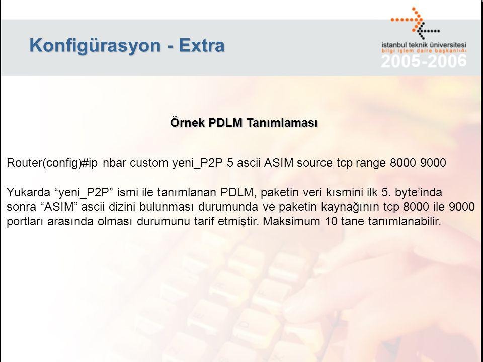 """Konfigürasyon - Extra Router(config)#ip nbar custom yeni_P2P 5 ascii ASIM source tcp range 8000 9000 Yukarda """"yeni_P2P"""" ismi ile tanımlanan PDLM, pake"""