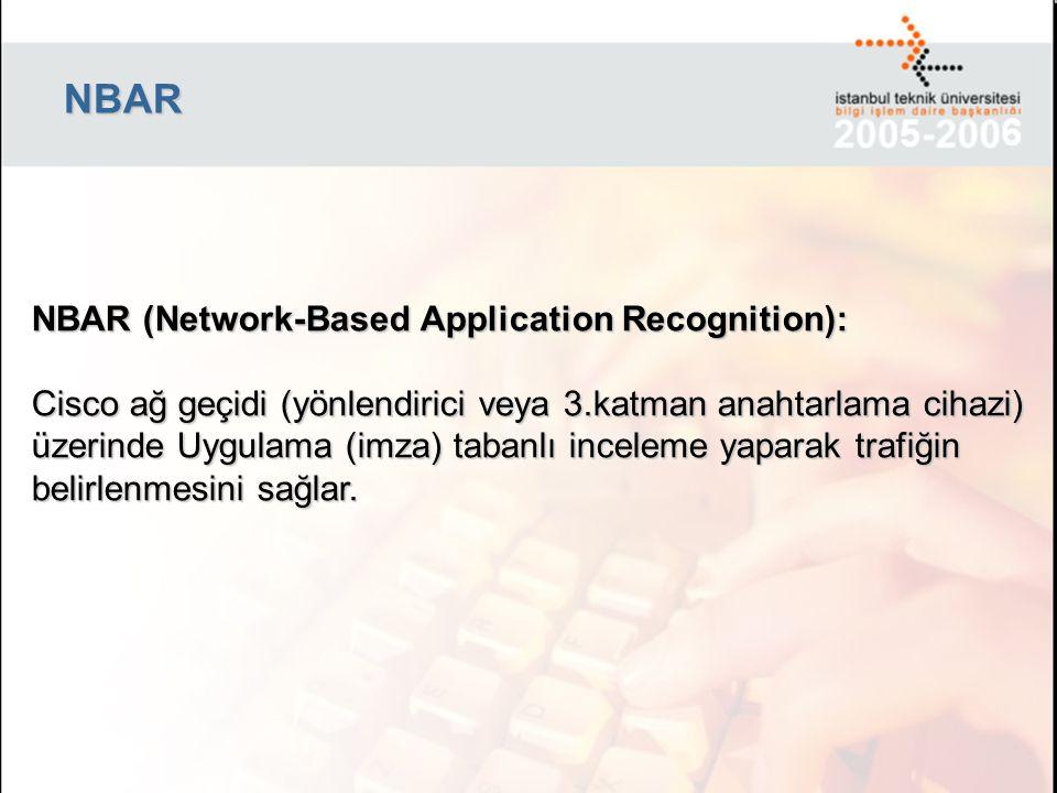 NBAR NBAR (Network-Based Application Recognition): Cisco ağ geçidi (yönlendirici veya 3.katman anahtarlama cihazi) üzerinde Uygulama (imza) tabanlı in