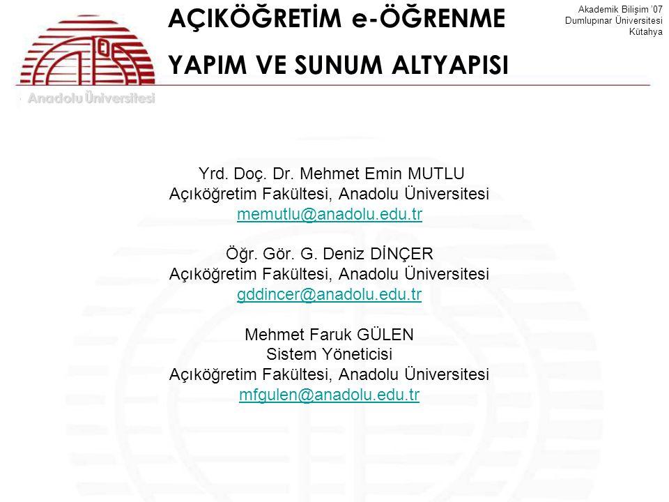 Anadolu Üniversitesi Akademik Bilişim '07 Dumlupınar Üniversitesi Kütahya Yrd. Doç. Dr. Mehmet Emin MUTLU Açıköğretim Fakültesi, Anadolu Üniversitesi