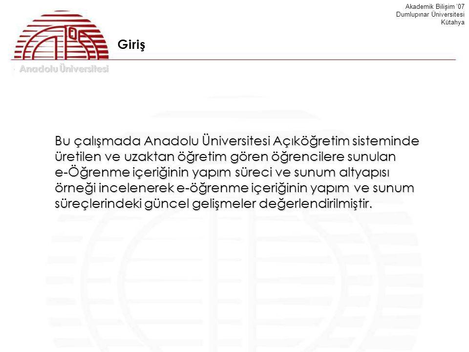 Anadolu Üniversitesi Akademik Bilişim '07 Dumlupınar Üniversitesi Kütahya Bu çalışmada Anadolu Üniversitesi Açıköğretim sisteminde üretilen ve uzaktan