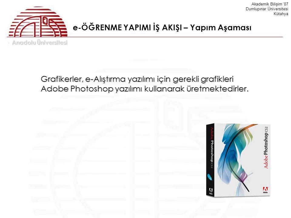 Anadolu Üniversitesi Akademik Bilişim '07 Dumlupınar Üniversitesi Kütahya e-ÖĞRENME YAPIMI İŞ AKIŞI – Yapım Aşaması Grafikerler, e-Alıştırma yazılımı