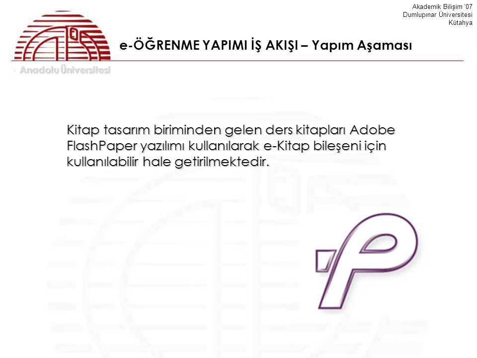 Anadolu Üniversitesi Akademik Bilişim '07 Dumlupınar Üniversitesi Kütahya e-ÖĞRENME YAPIMI İŞ AKIŞI – Yapım Aşaması Kitap tasarım biriminden gelen der