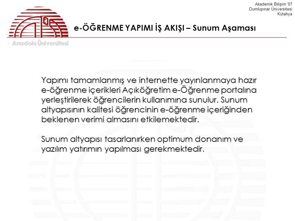 Anadolu Üniversitesi Akademik Bilişim '07 Dumlupınar Üniversitesi Kütahya e-ÖĞRENME YAPIMI İŞ AKIŞI – Sunum Aşaması Yapımı tamamlanmış ve internette y