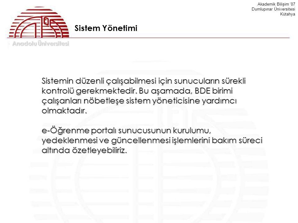 Anadolu Üniversitesi Akademik Bilişim '07 Dumlupınar Üniversitesi Kütahya Sistem Yönetimi Sistemin düzenli çalışabilmesi için sunucuların sürekli kont