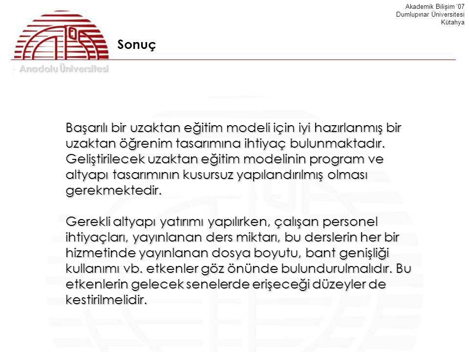 Anadolu Üniversitesi Akademik Bilişim '07 Dumlupınar Üniversitesi Kütahya Sonuç Başarılı bir uzaktan eğitim modeli için iyi hazırlanmış bir uzaktan öğ