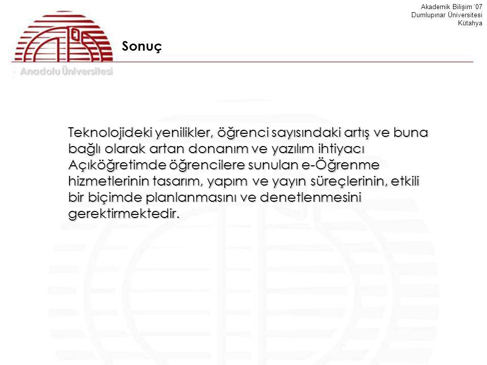 Anadolu Üniversitesi Akademik Bilişim '07 Dumlupınar Üniversitesi Kütahya Sonuç Teknolojideki yenilikler, öğrenci sayısındaki artış ve buna bağlı olar