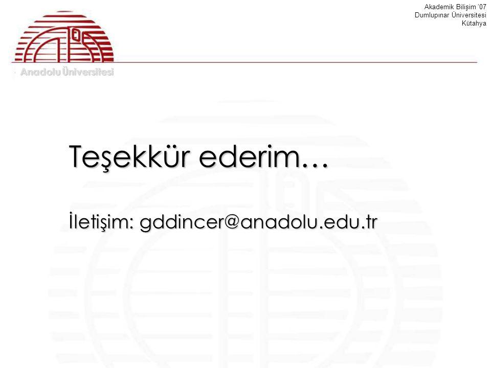 Anadolu Üniversitesi Akademik Bilişim '07 Dumlupınar Üniversitesi Kütahya Teşekkür ederim… İletişim: gddincer@anadolu.edu.tr