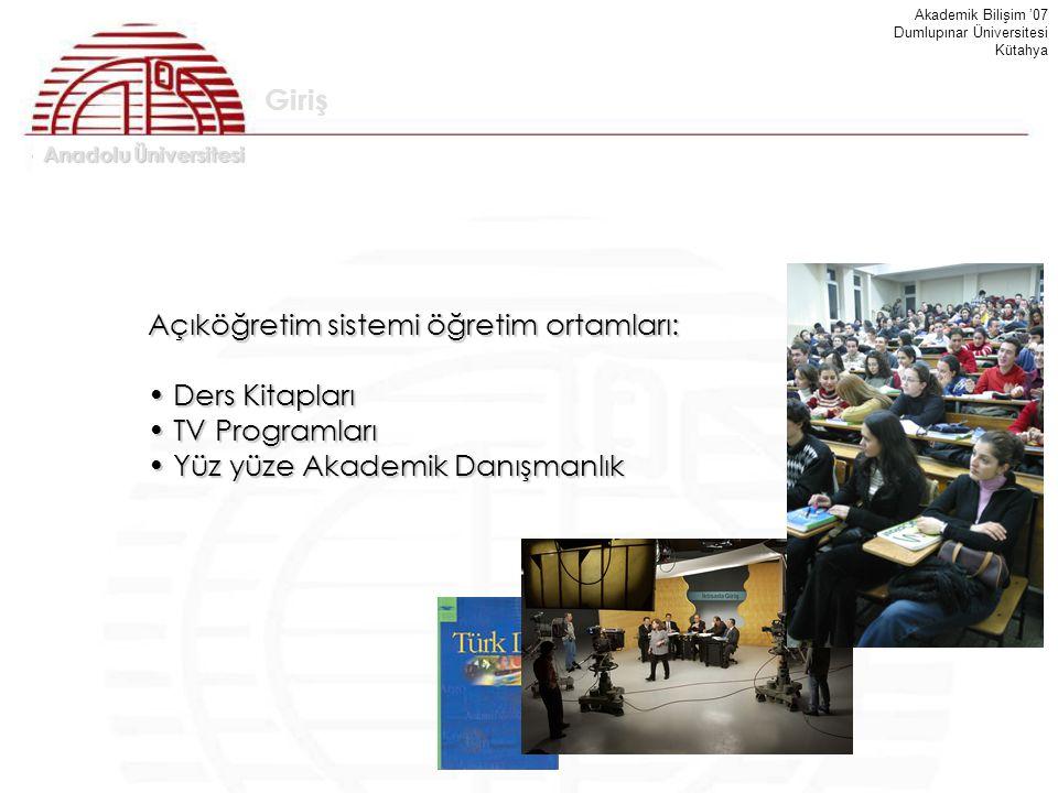 Anadolu Üniversitesi Akademik Bilişim '07 Dumlupınar Üniversitesi Kütahya Giriş Açıköğretim sistemi öğretim ortamları: Ders Kitapları Ders Kitapları T