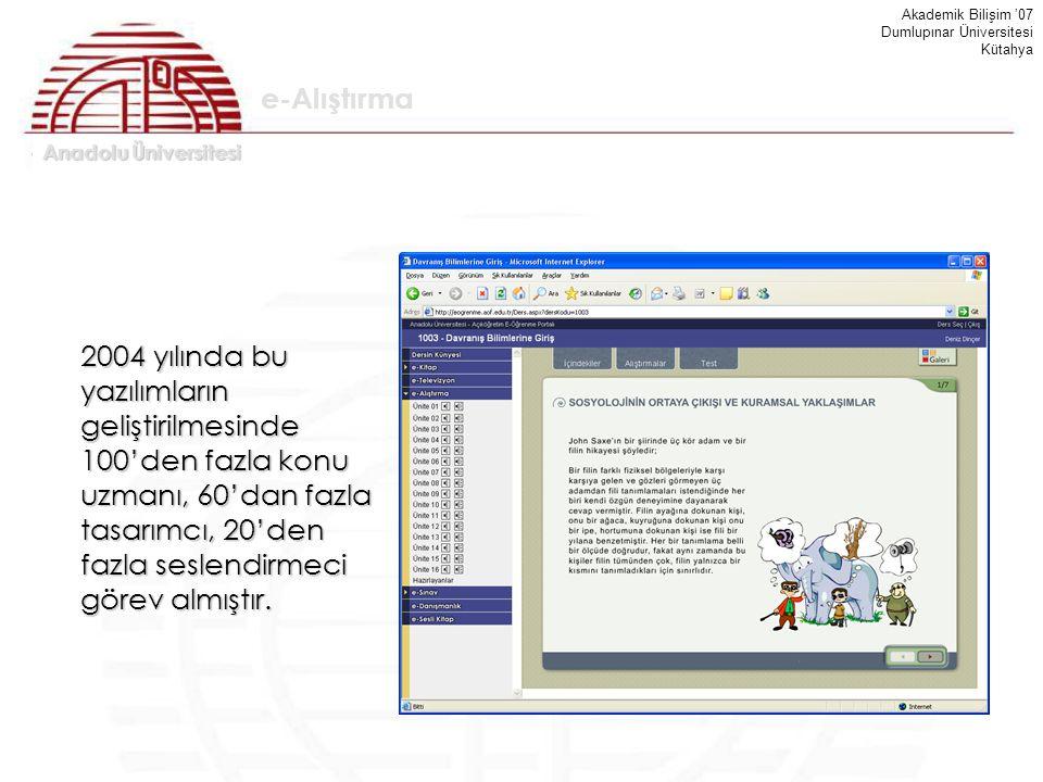 Anadolu Üniversitesi Akademik Bilişim '07 Dumlupınar Üniversitesi Kütahya 2004 yılında bu yazılımların geliştirilmesinde 100'den fazla konu uzmanı, 60