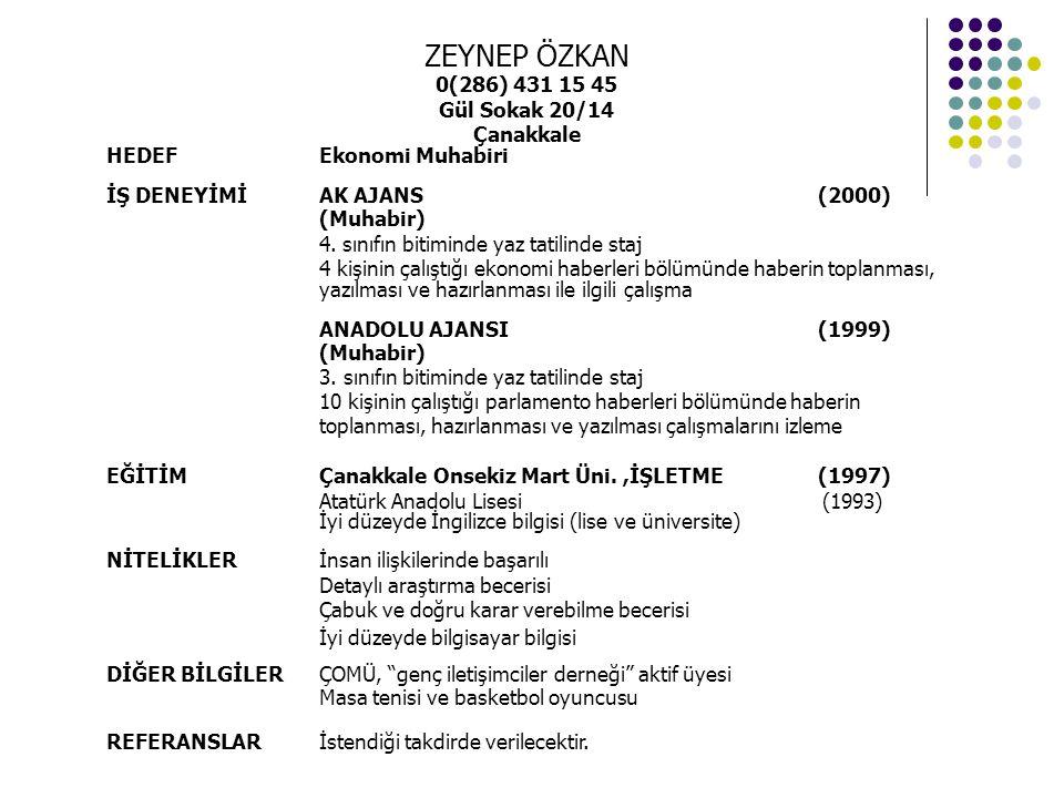 ZEYNEP ÖZKAN 0(286) 431 15 45 Gül Sokak 20/14 Çanakkale HEDEFEkonomi Muhabiri İŞ DENEYİMİAK AJANS (2000) (Muhabir) 4.