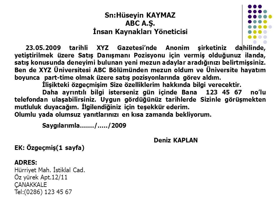 Sn:Hüseyin KAYMAZ ABC A.Ş. İnsan Kaynakları Yöneticisi 23.05.2009 tarihli XYZ Gazetesi'nde Anonim şirketiniz dahilinde, yetiştirilmek üzere Satış Danı