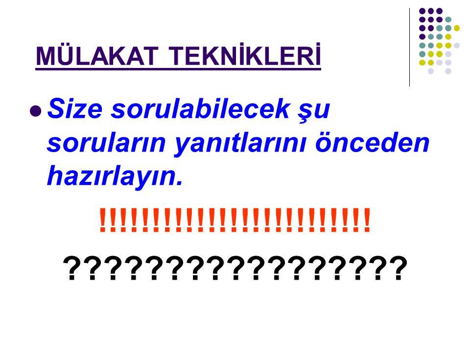 MÜLAKAT TEKNİKLERİ Size sorulabilecek şu soruların yanıtlarını önceden hazırlayın. !!!!!!!!!!!!!!!!!!!!!!!!! ?????????????????