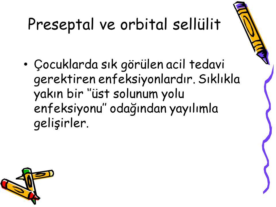 Preseptal ve orbital sellülit Ç ocuklarda sık görülen acil tedavi gerektiren enfeksiyonlardır. Sıklıkla yakın bir ''üst solunum yolu enfeksiyonu'' oda