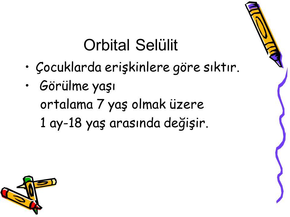 Orbital Selülit Çocuklarda erişkinlere göre sıktır. Görülme yaşı ortalama 7 yaş olmak üzere 1 ay-18 yaş arasında değişir.