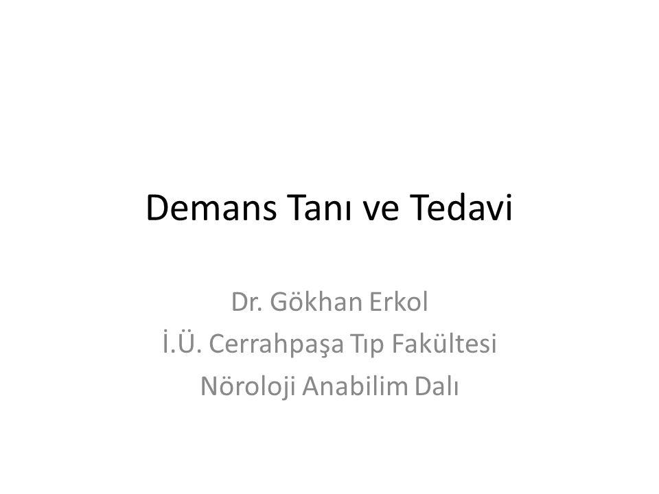 Demans Tanı ve Tedavi Dr. Gökhan Erkol İ.Ü. Cerrahpaşa Tıp Fakültesi Nöroloji Anabilim Dalı