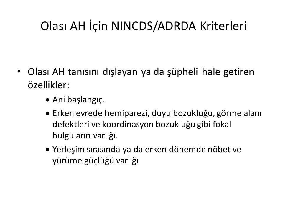 Olası AH İçin NINCDS/ADRDA Kriterleri Olası AH tanısını dışlayan ya da şüpheli hale getiren özellikler:  Ani başlangıç.  Erken evrede hemiparezi, du