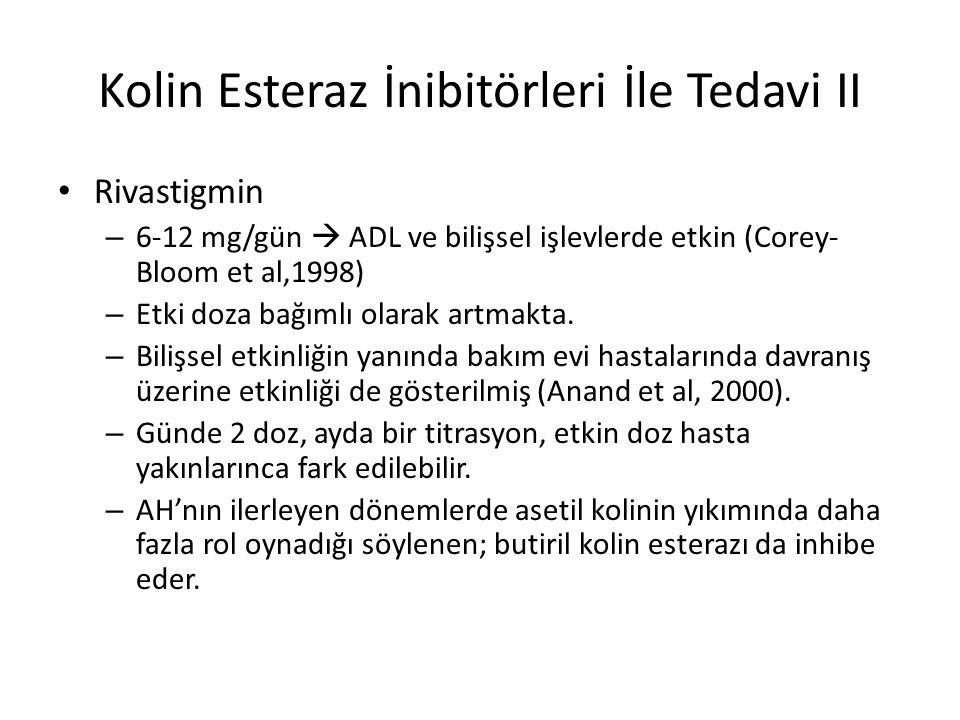 Kolin Esteraz İnibitörleri İle Tedavi II Rivastigmin – 6-12 mg/gün  ADL ve bilişsel işlevlerde etkin (Corey- Bloom et al,1998) – Etki doza bağımlı ol
