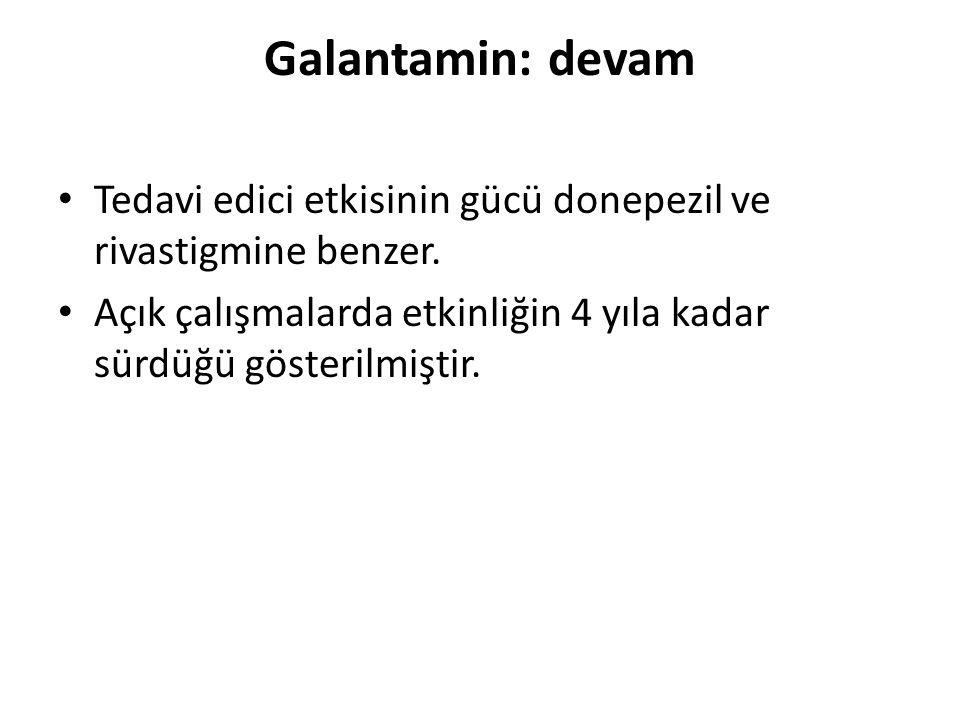 Galantamin: devam Tedavi edici etkisinin gücü donepezil ve rivastigmine benzer. Açık çalışmalarda etkinliğin 4 yıla kadar sürdüğü gösterilmiştir.