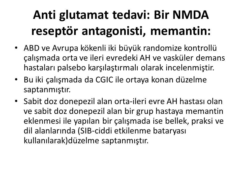 Anti glutamat tedavi: Bir NMDA reseptör antagonisti, memantin: ABD ve Avrupa kökenli iki büyük randomize kontrollü çalışmada orta ve ileri evredeki AH