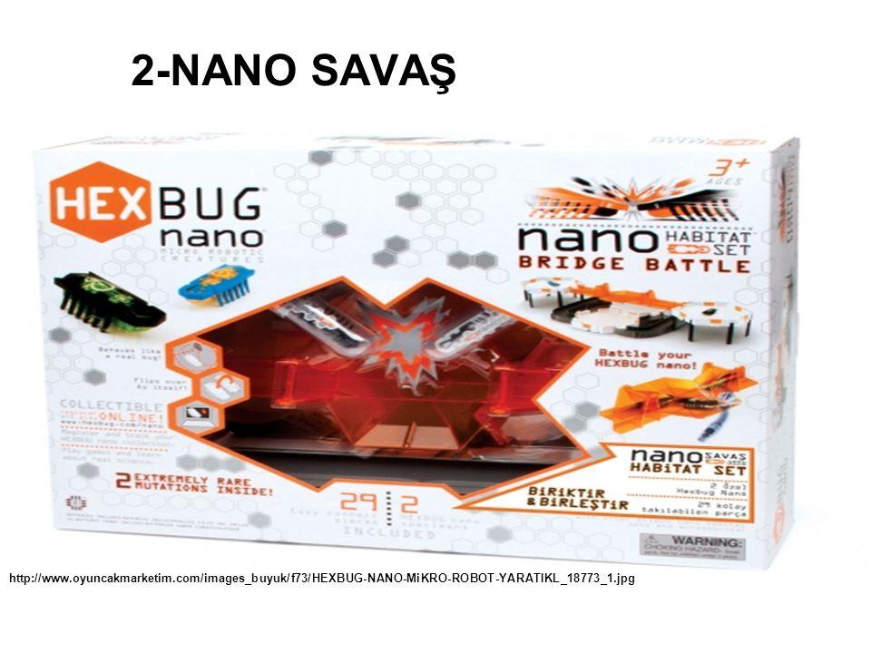 2-NANO SAVAŞ http://www.oyuncakmarketim.com/images_buyuk/f73/HEXBUG-NANO-MiKRO-ROBOT-YARATIKL_18773_1.jpg