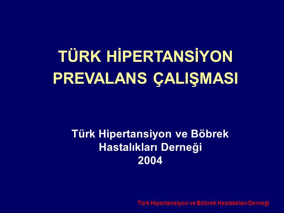 Türk Hipertansiyon ve Böbrek Hastalıkları Derneği Türk Hipertansiyon ve Böbrek Hastalıkları Derneği 2004 TÜRK HİPERTANSİYON PREVALANS ÇALIŞMASI